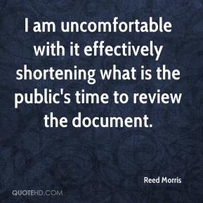 Reed Morris  - I am uncomfortable with it effectively shortening what is the public's time to review the document.