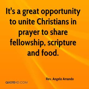 Rev. Angelo Arrando  - It's a great opportunity to unite Christians in prayer to share fellowship, scripture and food.