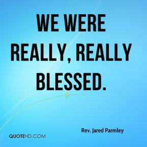 We were really, really blessed.