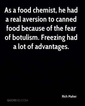 Rich Maher  - As a food chemist, he had a real aversion to canned food because of the fear of botulism. Freezing had a lot of advantages.