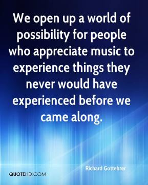 Richard Gottehrer  - We open up a world of possibility for people who appreciate music to experience things they never would have experienced before we came along.