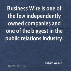 Richard Weiner  - Business Wire is one of the few independently owned companies and one of the biggest in the public relations industry.