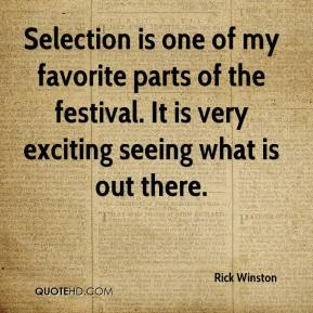 Rick Winston  - Selection is one of my favorite parts of the festival. It is very exciting seeing what is out there.