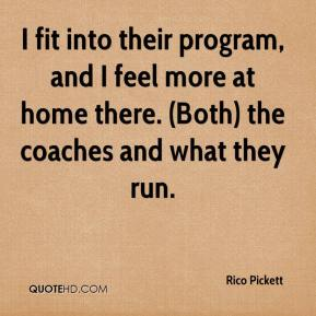 Rico Pickett  - I fit into their program, and I feel more at home there. (Both) the coaches and what they run.