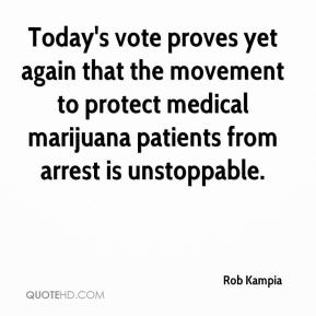 Rob Kampia  - Today's vote proves yet again that the movement to protect medical marijuana patients from arrest is unstoppable.