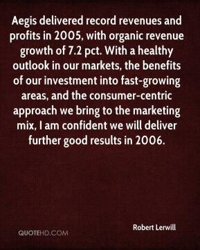 Robert Lerwill  - Aegis delivered record revenues and profits in 2005, with organic revenue growth of 7.2 pct. With a healthy outlook in our markets, the benefits of our investment into fast-growing areas, and the consumer-centric approach we bring to the marketing mix, I am confident we will deliver further good results in 2006.
