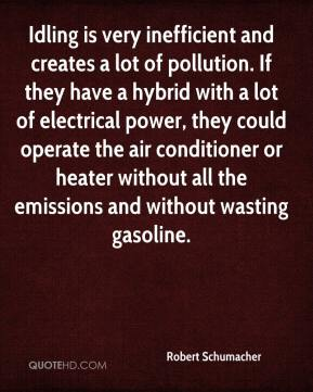 Robert Schumacher  - Idling is very inefficient and creates a lot of pollution. If they have a hybrid with a lot of electrical power, they could operate the air conditioner or heater without all the emissions and without wasting gasoline.