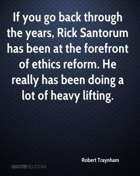 Robert Traynham  - If you go back through the years, Rick Santorum has been at the forefront of ethics reform. He really has been doing a lot of heavy lifting.