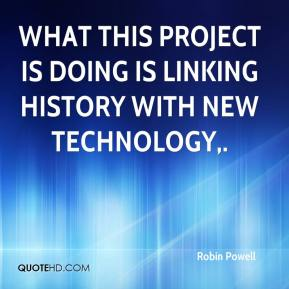 Robin Powell  - What this project is doing is linking history with new technology.