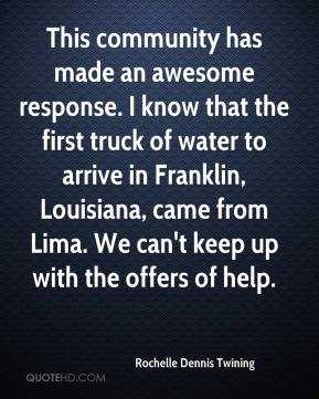 Rochelle Dennis Twining  - This community has made an awesome response. I know that the first truck of water to arrive in Franklin, Louisiana, came from Lima. We can't keep up with the offers of help.