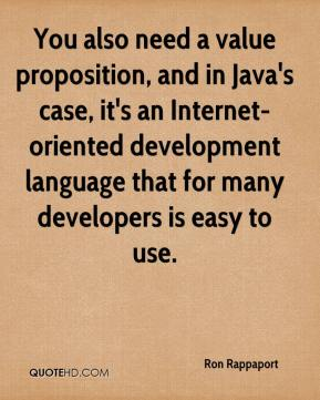 Ron Rappaport  - You also need a value proposition, and in Java's case, it's an Internet-oriented development language that for many developers is easy to use.