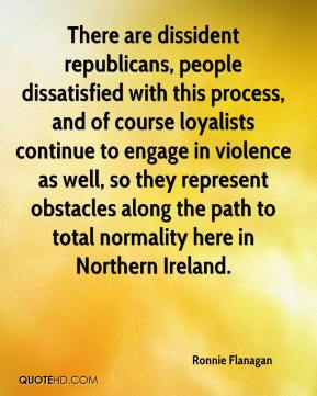 There are dissident republicans, people dissatisfied with this process, and of course loyalists continue to engage in violence as well, so they represent obstacles along the path to total normality here in Northern Ireland.