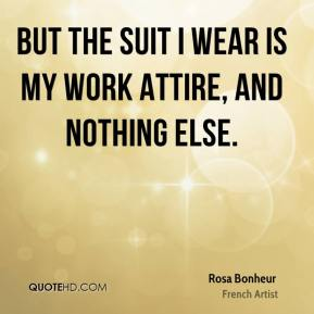 But the suit I wear is my work attire, and nothing else.