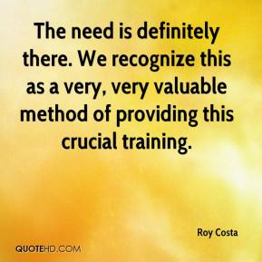 Roy Costa  - The need is definitely there. We recognize this as a very, very valuable method of providing this crucial training.