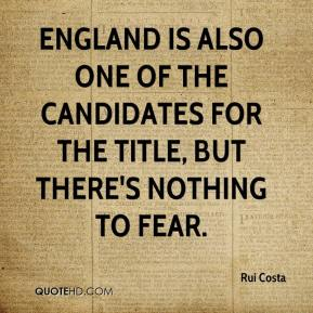 Rui Costa  - England is also one of the candidates for the title, but there's nothing to fear.
