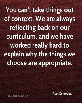 Russ Kokoruda  - You can't take things out of context. We are always reflecting back on our curriculum, and we have worked really hard to explain why the things we choose are appropriate.