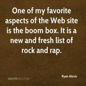 Ryan Alovis  - One of my favorite aspects of the Web site is the boom box. It is a new and fresh list of rock and rap.