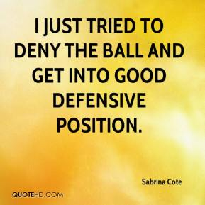 Sabrina Cote  - I just tried to deny the ball and get into good defensive position.