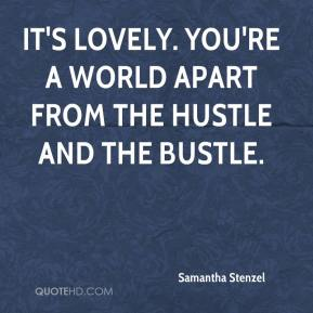 Samantha Stenzel  - It's lovely. You're a world apart from the hustle and the bustle.