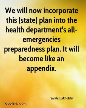 Sarah Burkholder  - We will now incorporate this (state) plan into the health department's all-emergencies preparedness plan. It will become like an appendix.