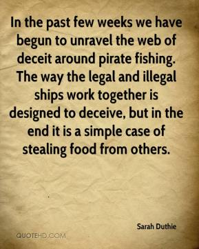 Sarah Duthie  - In the past few weeks we have begun to unravel the web of deceit around pirate fishing. The way the legal and illegal ships work together is designed to deceive, but in the end it is a simple case of stealing food from others.
