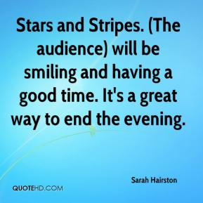 Sarah Hairston  - Stars and Stripes. (The audience) will be smiling and having a good time. It's a great way to end the evening.