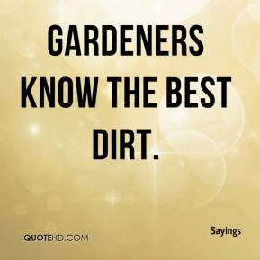Gardeners know the best dirt.
