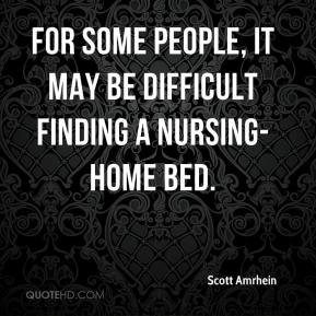 Scott Amrhein  - For some people, it may be difficult finding a nursing-home bed.