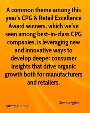 Scott Langdoc  - A common theme among this year's CPG & Retail Excellence Award winners, which we've seen among best-in-class CPG companies, is leveraging new and innovative ways to develop deeper consumer insights that drive organic growth both for manufacturers and retailers.