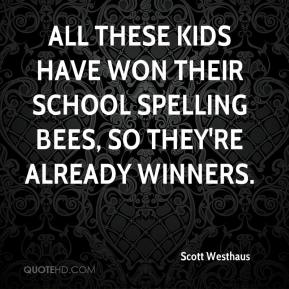 Scott Westhaus  - All these kids have won their school spelling bees, so they're already winners.
