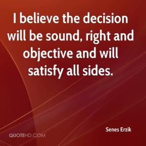 Senes Erzik  - I believe the decision will be sound, right and objective and will satisfy all sides.