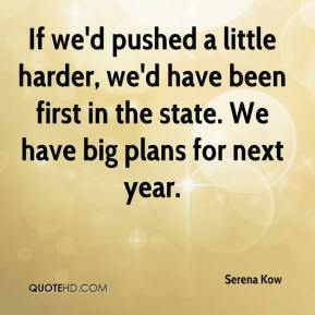 If we'd pushed a little harder, we'd have been first in the state. We have big plans for next year.