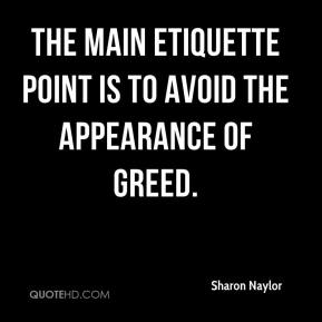 Sharon Naylor  - The main etiquette point is to avoid the appearance of greed.