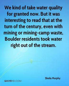 Sheila Murphy  - We kind of take water quality for granted now. But it was interesting to read that at the turn of the century, even with mining or mining-camp waste, Boulder residents took water right out of the stream.