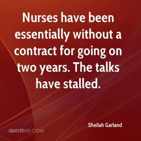 Sheilah Garland  - Nurses have been essentially without a contract for going on two years. The talks have stalled.