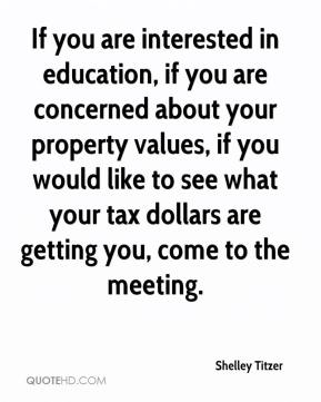 If you are interested in education, if you are concerned about your property values, if you would like to see what your tax dollars are getting you, come to the meeting.