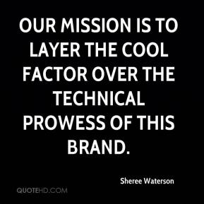 Sheree Waterson  - Our mission is to layer the cool factor over the technical prowess of this brand.