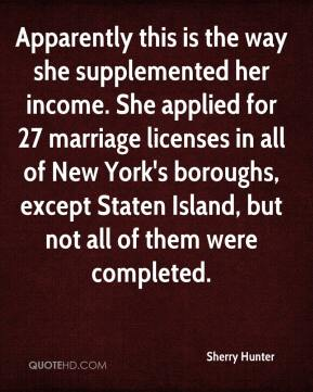 Sherry Hunter  - Apparently this is the way she supplemented her income. She applied for 27 marriage licenses in all of New York's boroughs, except Staten Island, but not all of them were completed.