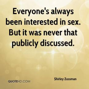 Everyone's always been interested in sex. But it was never that publicly discussed.