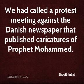 Shoaib Iqbal  - We had called a protest meeting against the Danish newspaper that published caricatures of Prophet Mohammed.