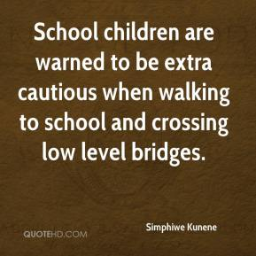 Simphiwe Kunene  - School children are warned to be extra cautious when walking to school and crossing low level bridges.