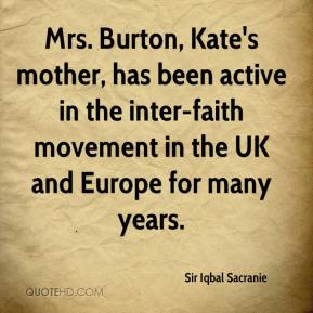 Mrs. Burton, Kate's mother, has been active in the inter-faith movement in the UK and Europe for many years.