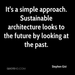 It's a simple approach. Sustainable architecture looks to the future by looking at the past.