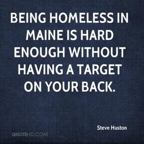 Being homeless in Maine is hard enough without having a target on your back.