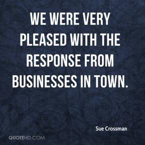 Sue Crossman  - We were very pleased with the response from businesses in town.