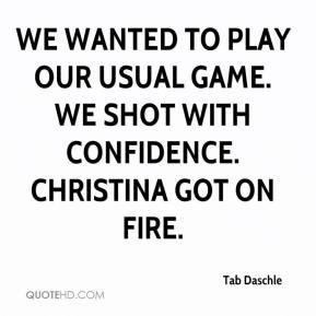 We wanted to play our usual game. We shot with confidence. Christina got on fire.