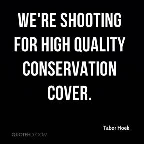 Tabor Hoek  - We're shooting for high quality conservation cover.