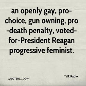 Talk Radio  - an openly gay, pro-choice, gun owning, pro-death penalty, voted-for-President Reagan progressive feminist.
