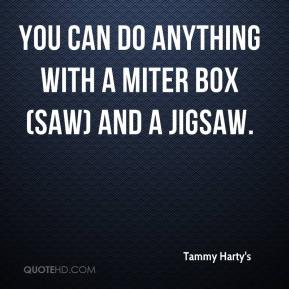 Tammy Harty's  - You can do anything with a miter box (saw) and a jigsaw.