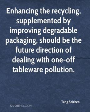 Tang Saizhen  - Enhancing the recycling, supplemented by improving degradable packaging, should be the future direction of dealing with one-off tableware pollution.